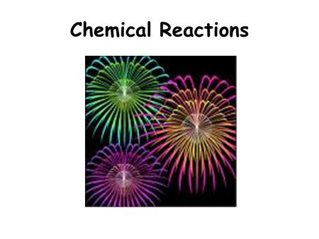 Chemical Reactions. What is a chemical reaction? A chemical reaction is the process by which the atoms of one or more substances are rearranged to form.