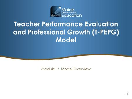 Teacher Performance Evaluation and Professional Growth (T-PEPG) Model Module 1: Model Overview 1.