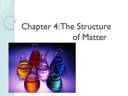 Chapter 4: The Structure of Matter