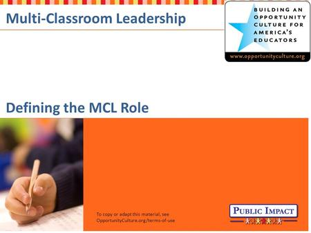 OpportunityCulture.org 1 To copy or adapt this material, see OpportunityCulture.org/terms-of-use Multi-Classroom Leadership Defining the MCL Role.