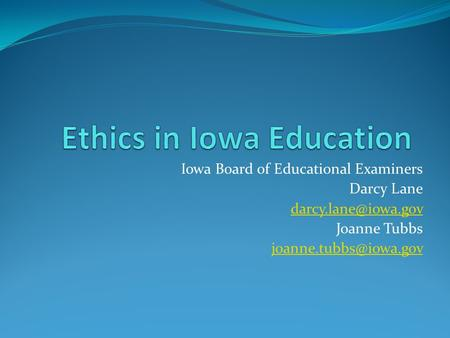 Iowa Board of Educational Examiners Darcy Lane Joanne Tubbs
