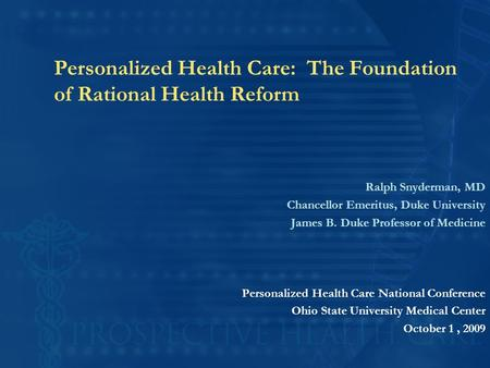 ©2009 RALPH SNYDERMAN 1 Personalized Health Care: The Foundation of Rational Health Reform Ralph Snyderman, MD Chancellor Emeritus, Duke University James.
