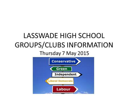 LASSWADE HIGH SCHOOL GROUPS/CLUBS INFORMATION Thursday 7 May 2015.