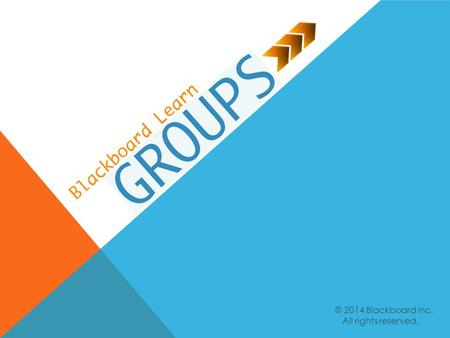 © 2014 Blackboard Inc. All rights reserved.. Create groups in Blackboard Learn. Select group members based on your course outcomes. Select the right group.