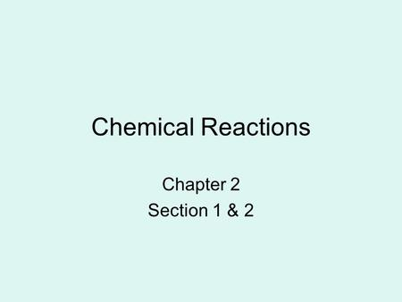 Chemical Reactions Chapter 2 Section 1 & 2.