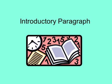 Introductory Paragraph. Before starting to write: Determine the purpose of the message –To inform –To persuade –To present an analysis of a situation.