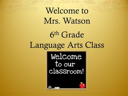 Welcome to Mrs. Watson 6th Grade Language Arts Class
