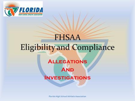 FHSAA Eligibility and Compliance Allegations And Investigations Florida High School Athletic Association.