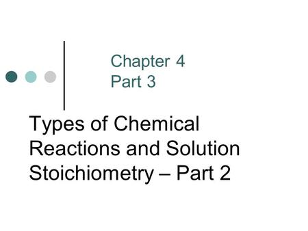 Types of Chemical Reactions and Solution Stoichiometry – Part 2