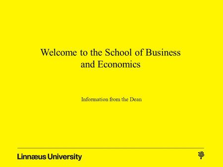 Information from the Dean Welcome to the School of Business and Economics.