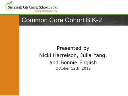 Presented by Nicki Harrelson, Julia Yang, and Bonnie English October 12th, 2012 Common Core Cohort B K-2.