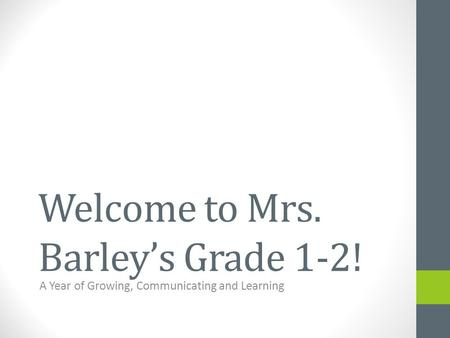 Welcome to Mrs. Barley's Grade 1-2! A Year of Growing, Communicating and Learning.