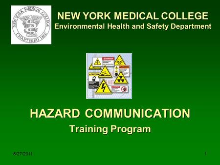 6/27/20111 NEW YORK MEDICAL COLLEGE Environmental Health and Safety Department HAZARD COMMUNICATION Training Program.
