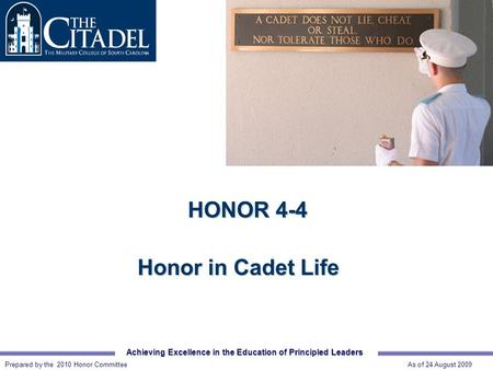 Achieving Excellence in the Education of Principled Leaders Prepared by the 2007 Honor Committee As of 18 August 2006 HONOR 4-4 Honor in Cadet Life Prepared.