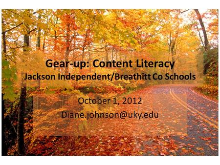 Gear-up: Content Literacy Jackson Independent/Breathitt Co Schools October 1, 2012