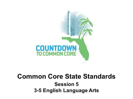 Session 5 3-5 English Language Arts Common Core State Standards.