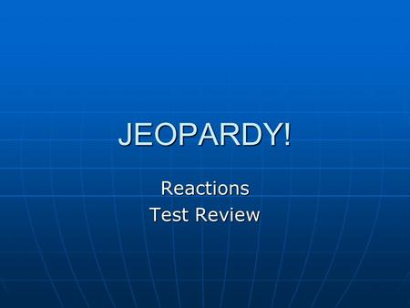 JEOPARDY! Reactions Test Review. Chemical Formulas Chemical Reactions Vocabulary Balancing Equations 100 200 300 400 500.