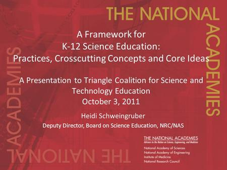 A Framework for K-12 Science Education: Practices, Crosscutting Concepts and Core Ideas A Presentation to Triangle Coalition for Science and Technology.