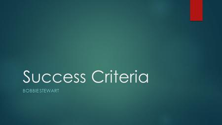 Success Criteria BOBBIE STEWART.  Do you use success criteria in your classroom?  If so, how?  Who creates the success criteria?  What content area(s)