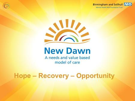 Hope – Recovery – Opportunity. New Dawn – Purpose Hope Recovery Opportunity.