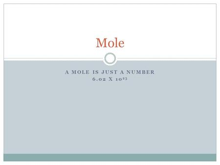 A MOLE IS JUST A NUMBER 6.02 X 10 23 Mole. Mole Map.