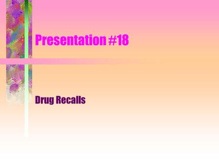 Presentation #18 Drug Recalls Drug recalls must be reviewed by the Department and forwarded to the appropriate manager at the LHD. The manager shall.