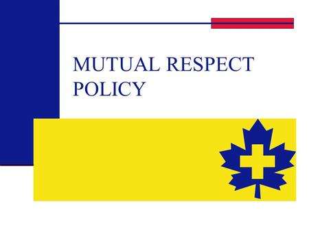 MUTUAL RESPECT POLICY. 2 Objectives To clearly establish the responsibilities and accountability of all members to prevent and discourage harassment.