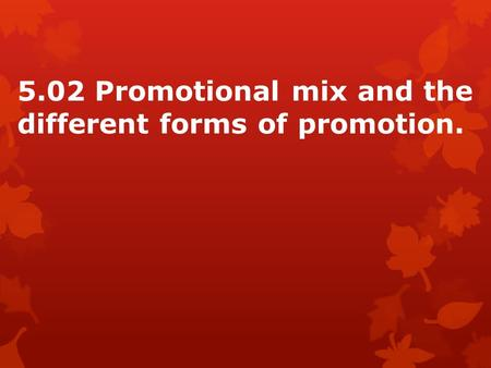 5.02 Promotional mix and the different forms of promotion.
