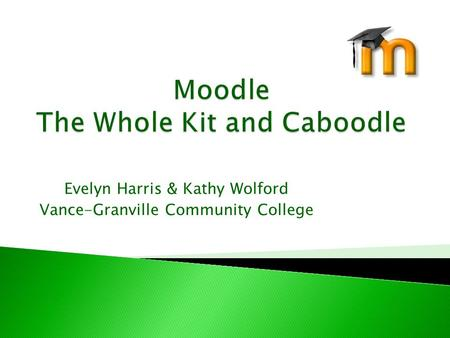 Evelyn Harris & Kathy Wolford Vance-Granville Community College.