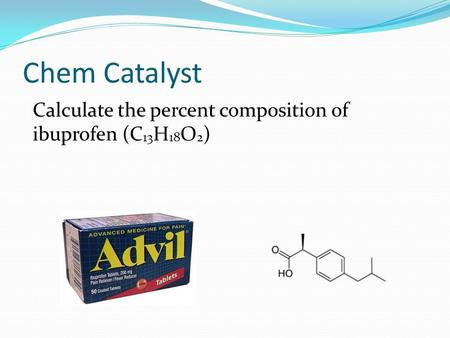 Chem Catalyst Calculate the percent composition of ibuprofen (C13H18O2)