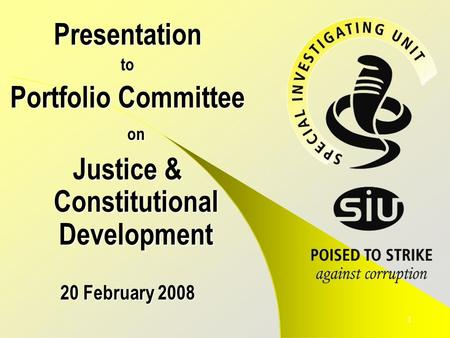 1 Presentationto Portfolio Committee on Justice & Constitutional Development 20 February 2008.