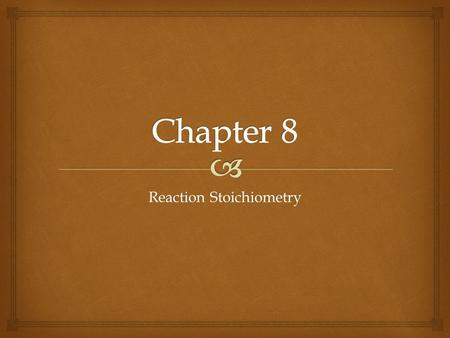 Reaction Stoichiometry.   Deals with the mass relationships that exist between reactants and product  In this type of chemistry, a quantity is given,