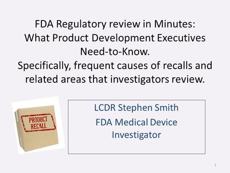 FDA Regulatory review in Minutes: What Product Development Executives Need-to-Know. Specifically, frequent causes of recalls and related areas that investigators.