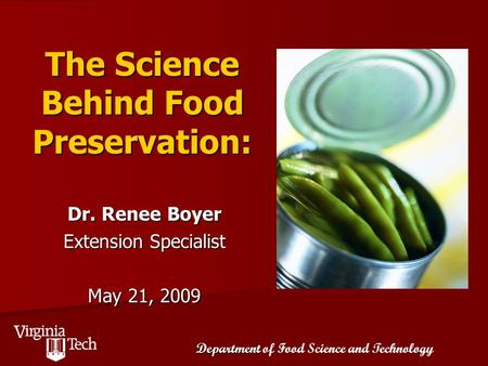 Department Department of Food Science and Technology The Science Behind Food Preservation: Dr. Renee Boyer Extension Specialist May 21, 2009.