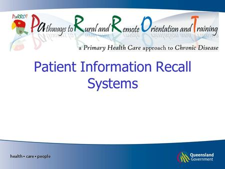 Patient Information Recall Systems. Learning objectives Understand the link between population health data and chronic disease care Know what information.