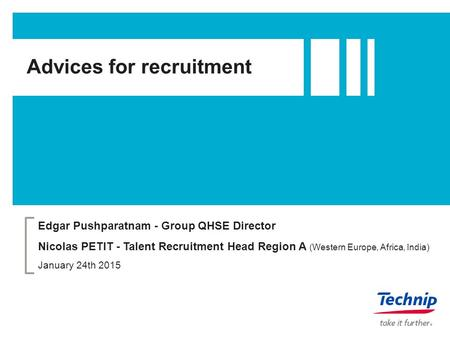 Advices for recruitment Edgar Pushparatnam - Group QHSE Director Nicolas PETIT - Talent Recruitment Head Region A (Western Europe, Africa, India) January.