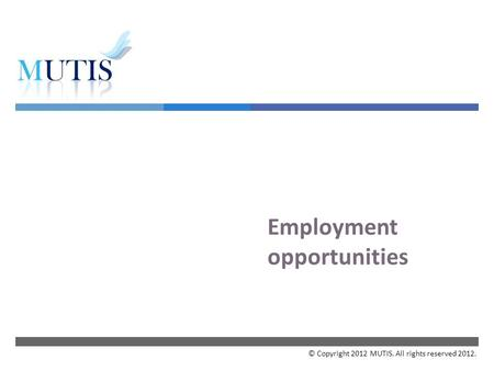  Employment opportunities © Copyright 2012 MUTIS. All rights reserved 2012.