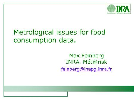 Metrological issues for food consumption data. Max Feinberg INRA.