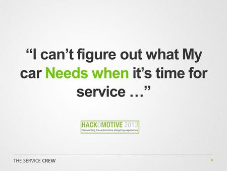 """I can't figure out what My car Needs when it's time for service …"" THE SERVICE CREW."