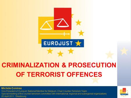 Michèle Coninsx Vice President of Eurojust, National Member for Belgium, Chair Counter-Terrorism Team Special meeting of the counter-terrorism committee.