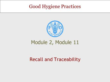 Good Hygiene Practices Module 2, Module 11 Recall and Traceability.
