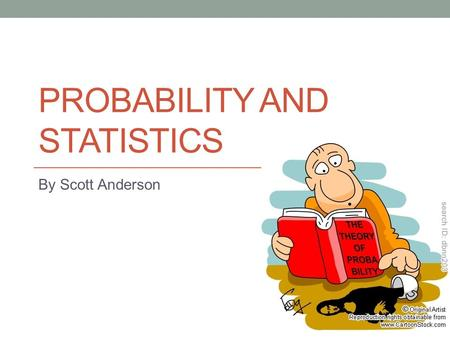 <strong>PROBABILITY</strong> <strong>AND</strong> <strong>STATISTICS</strong> By Scott Anderson. Guiding Questions What are some occupations that use <strong>probability</strong> on daily basis? Is it possible to flip.