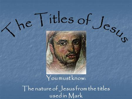 You must know: The nature of Jesus from the titles used in Mark.