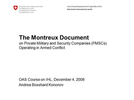 Swiss Federal Departement of Foreign Affairs FDFA Directorate of International Law DIL The Montreux Document on Private Military and Security Companies.