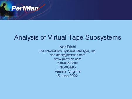 Analysis of Virtual Tape Subsystems Ned Diehl The Information Systems Manager, Inc.  610-865-0300 NCACMG Vienna, Virginia.