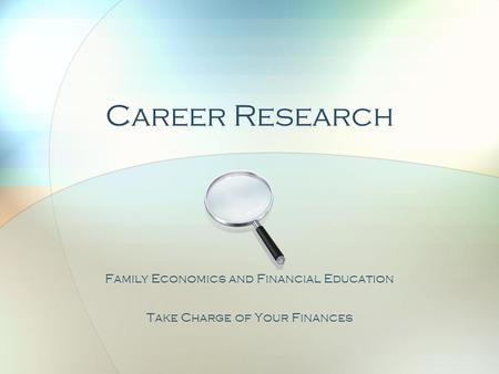 Career Research Family Economics and Financial Education Take Charge of Your Finances.