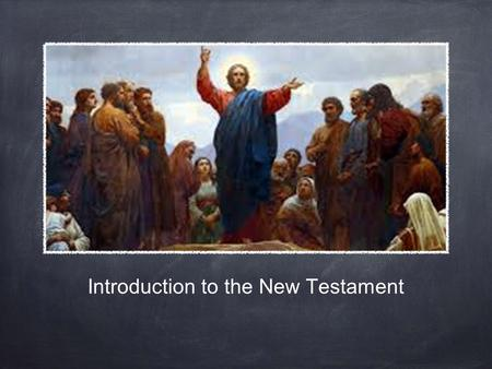 Introduction to the New Testament. What is it? 27 different documents Written in Greek Gathered together and joined to the Old Testament This is the Bible.