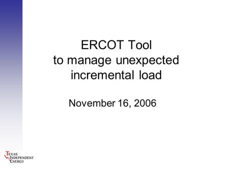 ERCOT Tool to manage unexpected incremental load November 16, 2006.