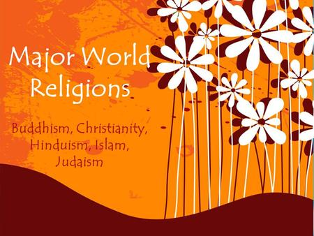 Page 1 Major World Religions Buddhism, Christianity, Hinduism, Islam, Judaism.
