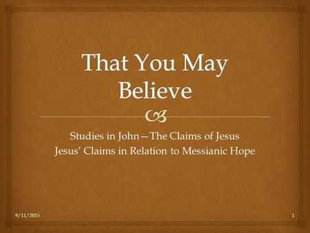 9/11/20151 Studies in John—The Claims of Jesus Jesus' Claims in Relation to Messianic Hope.